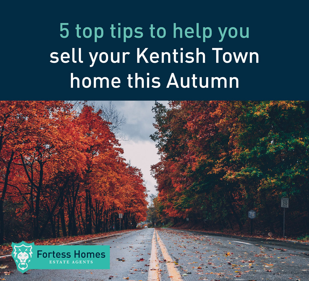 5 top tips to help you sell your Kentish Town home this Autumn
